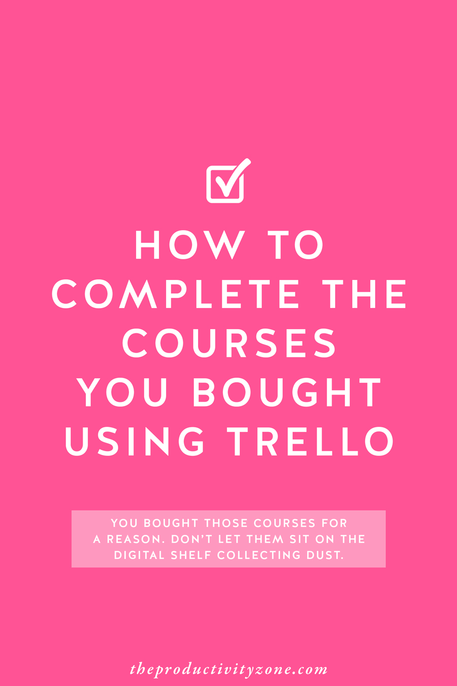 The courses you bought do you and your business no good if they're sitting on a digital shelf collecting dust. Check out these tips to help you organize, prioritize, start, finish, and actually implement the courses you bought using Trello on The Productivity Zone!!