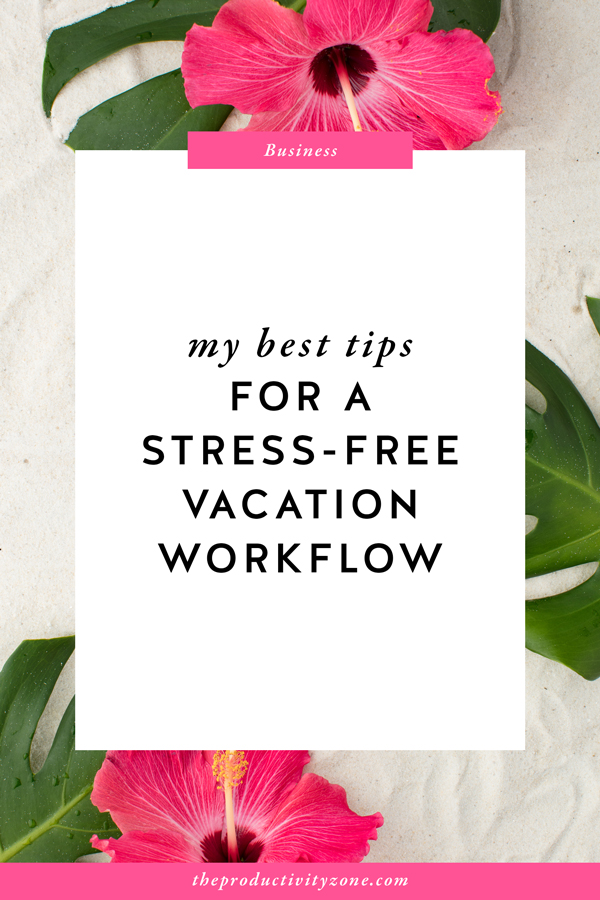 The Best Tips for a Stress-Free Vacation Workflow