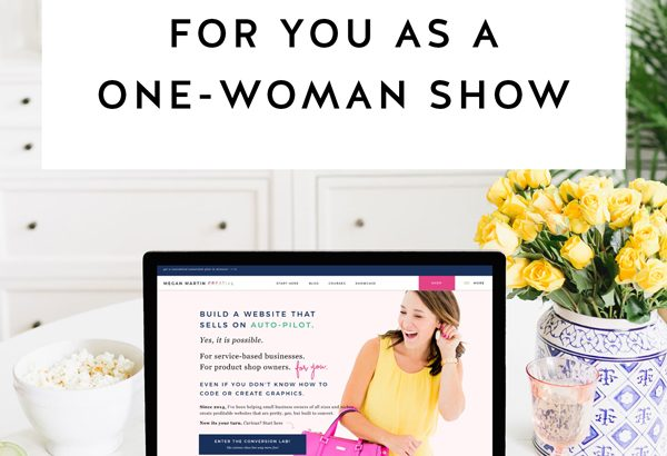 Megan Martin Creative shares how you can put your website to work for you as a one-woman-show including the 5 most productive tips you can take right now, this week to turn your website into a system that works and converts for you while you focus on other things in your work and your life!!